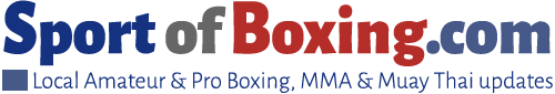 SportofBoxing.com | Local Amateur & Pro Boxing, MMA & Muay Thai updates
